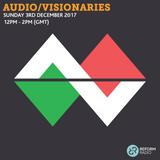 Audio/Visionaries 3rd December 2017