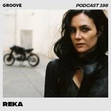 Groove Podcast 198 - REKA