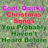 Cool, Quirky  Christmas Songs You Probably Haven't Heard Before