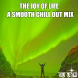 The Joy Of Life - A Smooth Chillout Mix