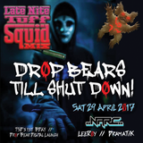"LateNiteToughSquid ""Drop Bears Till Shut Down"" - April 2017 - Mixed By Leigh Cusack"