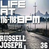 Life at 116 - 118 BPM Part 36 - Russell Joseph