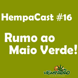Hempacast #16 - Rumo ao Maio Verde