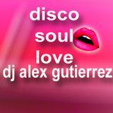 DISCO SOUL LOVE BY DJ ALEX GUTIERREZ