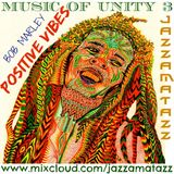 Music Of Unity 3 =POSITIVE VIBES= Bob Marley and The Wailers blend