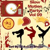 Slow Motion Party Vol 09. - Set by Dj Aviran Shefer