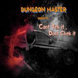 Dungeon Master Presents `Cant Tek it , Dont Chek it '
