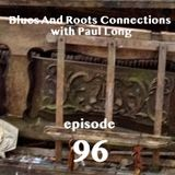 Blues And Roots Connections, with Paul Long: episode 96