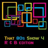 That 80s Show Episode 4 : R&B Edition