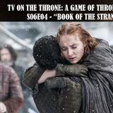 "S6E04 - ""Book of the Stranger"""