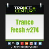 Trance Century Radio - RadioShow #TranceFresh 274