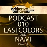Addictive Behaviour Podcast 010 with Eastcolors & Nami