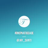#ONEPHATDECADE Pt 4 - Jay Santi