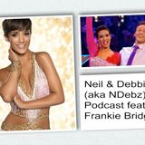 Neil & Debbie aka NDebz Podcast #30 -  Frankie goes to Strictly (Just the chat)