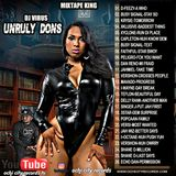 2018 UNRULY DONS DANCEHALL MIXTAPE BY DJ VIRUS