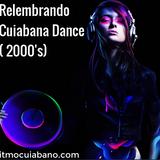 RELEMBRANDO CUIABANA DANCE (2000's) - DJ UBIRATAN