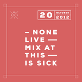 None Live Mix at This Is Sick