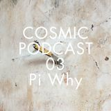 Cosmic Delights Podcast 03 - Pi Why