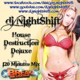 DJ NightShift's House Destruction Deluxe Extended 120 Minute Show 09.11.11 on BreakZ.us
