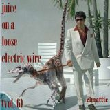 Juice On A Loose Electric Wire (Vol. 6)