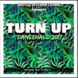 TURN UP - 2017 Dancehall Mix by T-Roy