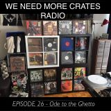 We Need More Crates Radio - Episode 26 - Ghetto