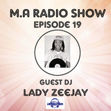 M.A Radio Show Episode 19 Guest Mix By Lady Zeejay