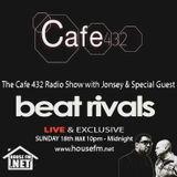 The Cafe 432 Show with Jonsey & Special guests The Beat Rivals on HouseFM.net- 19/3/18 t