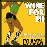 Wine For Mi - (Dancehall & Afrobeat) - DJ AYZA
