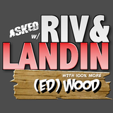 #241 - Asked with Riv & Landin: Now with 100% more EdWood!