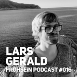 FROHSEiN Podcast #016 / Lars Gerald / FROHSEiN OFFiCE Vol. 1
