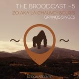 THE BROODCAST ~ 5 | ZO AKA LA CHAUVE-SOURIS > GRANDS SINGES |
