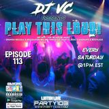 DJ VC - Play This Loud! Episode 113 (Party 103)