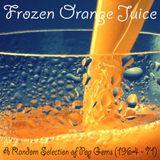 Frozen Orange Juice - A Random Selection of Pop Gems (1964 - 71)