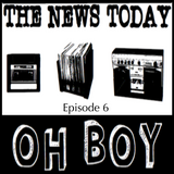 The News Today, Oh Boy: Episode 6