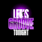 Let's Groove 2night