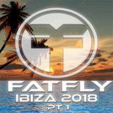 FatFly Ibiza 2018 Part 1