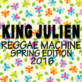 King Julien - Reggae Machine - Spring Edition 2016