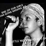 one of our girls has gone missing #13  6/3/16 little water radio