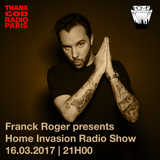 Franck Roger presents Home Invasion Radio Show on THANX GOD RADIO PARIS -Episode 1-March 16th 207
