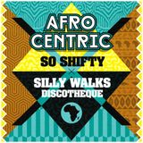 So Shifty X Silly Walks Discotheque - Afrocentric Promo Mix