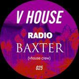 V HOUSE Radio 025   Baxter