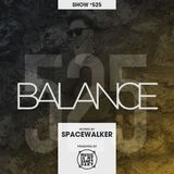 BALANCE - Show #525 (Hosted by Spacewalker)