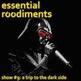 Essential Roodiments #9 - A Trip to the Dark Side - 18 May