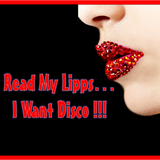 Read My Lips...  I Want Disco!!!