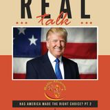Real Talk: Has America made the Right Choice? Part 2
