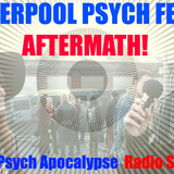 Liverpool Psych Fest 2014 Special! - The Psych Apocalypse Radio Show 1st October 2014