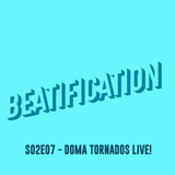 Beatification S02E07 - Doma Tornados LIVE!