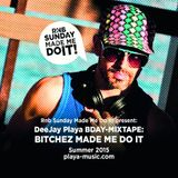 Deejay Playa MIXTAPE - BITCHEZ MADE ME DO IT!  RnB Sunday Summer 2015