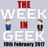 The Week in Geek - 19th Feb 2017